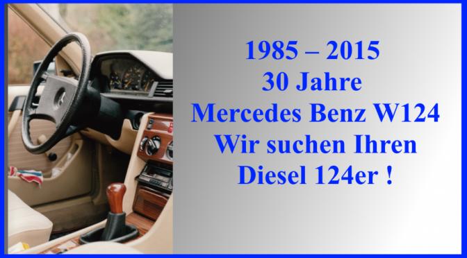 1985 - 2015 30 Jahre Mercedes Benz W124 Diesel