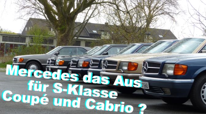 Mercedes das Aus für S-Klasse Coupé und Cabrio